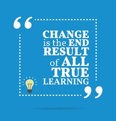 Inspirational motivational quote Change is the end vector image