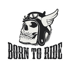 Skull in winged motorcycle helmet Born to ride vector image