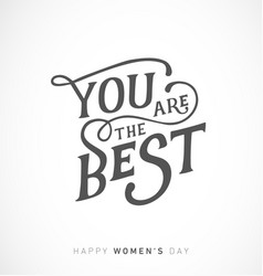 womens day you are the best typographical card vector image