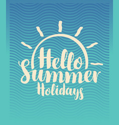 Travel banner hello summer holidays with sun vector