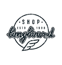 round emblem with lettering for longboard shop vector image vector image