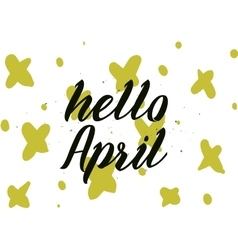 Hello April inscription Greeting card with vector image