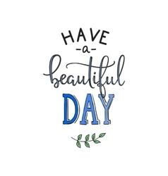 Have a Beautiful Day quote lettering vector image vector image