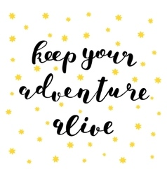 Keep your adventure alive brush lettering vector