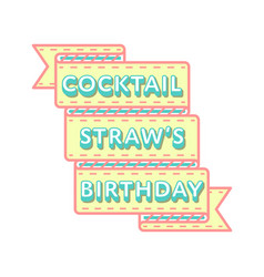 Coctail straws birthday greeting emblem vector