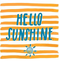 Lettering romantic summer quote hello sunshine vector