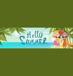 Girls couple on beach hello summer vacation vector