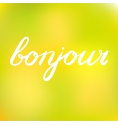 Handwritten word bonjour good day in french vector