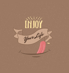 Enjoy your life quotes fun happiness motivation vector