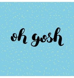 Oh gosh Brush lettering vector image