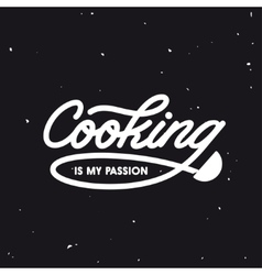 Cooking is my passion lettering poster vector