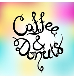 Hand-drawn Lettering Coffee and donuts vector image