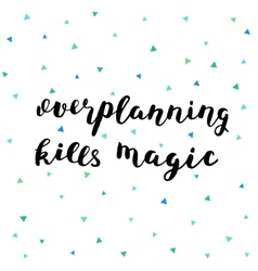 Overplanning kills magic brush lettering vector