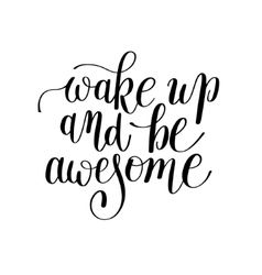 Wake up and be awesome black and white handwritten vector