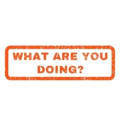 What are you doing question rubber stamp vector