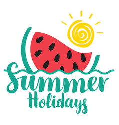 lettering summer holidays with watermelon and sun vector image