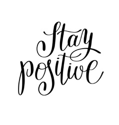 Stay positive handwritten lettering positive quote vector