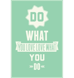 Vintage quote poster Do what you love love what vector image