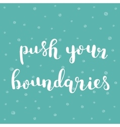 Push your boundaries brush lettering vector