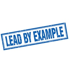 Lead by example blue square grunge stamp on white vector