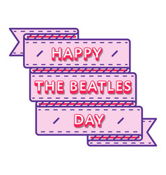Happy the beatles day greeting emblem vector