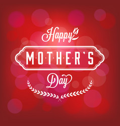 happy mother day card with bokeh background vector image