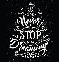 Never stop dreaminginspirational quote vector