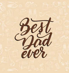 quote best dad ever excellent holiday card vector image vector image