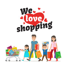 We love shopping concept and family with purchases vector