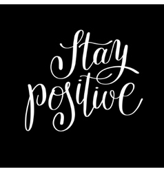 Stay positive handwritten lettering motivational vector
