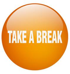 Take a break orange round gel isolated push button vector
