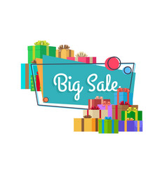 Big sale inscription in square bubble and presents vector