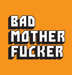 Bad mother fucker custom text vector