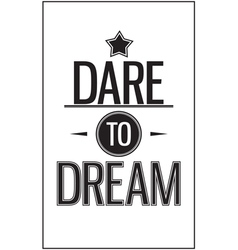 Vintage typography in the quote Dare to dream vector image