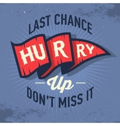 Hurry up last chance don t miss it vintage vector