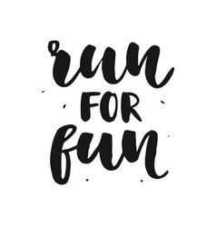 run for fun modern calligraphy isolated on white vector image vector image