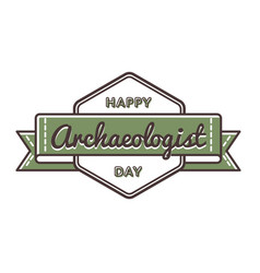 Happy archaeologist day greeting emblem vector