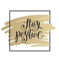 stay positive handwritten lettering motivational vector image