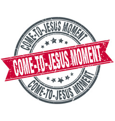 come-to-jesus moment round grunge ribbon stamp vector image vector image