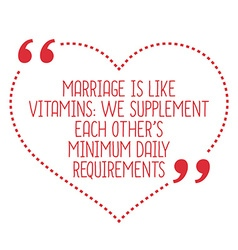 Funny love quote marriage is like vitamins we vector