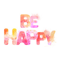watercolor inscription be happy with splashes and vector image vector image