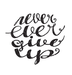 Never ever give up inspiration lettering vector