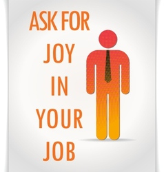 Poster ask for joy in your job vector