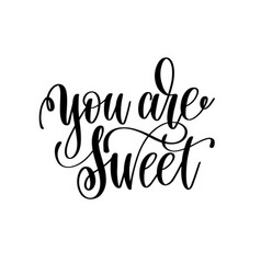 You are sweet hand lettering romantic quote vector