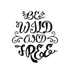 Be wild and free inspiration lettering vector