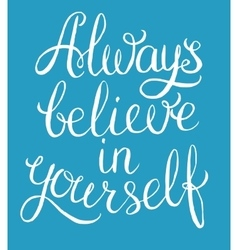 Always believe in yourself vector image vector image