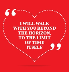 Inspirational love quote i will walk with you vector