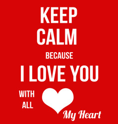 keep calm because i love you with all my heart vector image