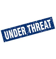 Square grunge blue under threat stamp vector