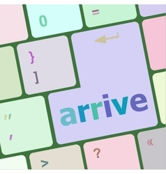 Arrive word on keyboard key notebook computer vector